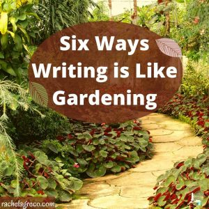 Six Ways Gardening is Like Writing